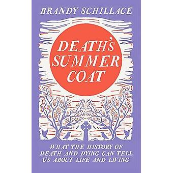 Death's Summer Coat - What the History of Death and Dying Can Tell Us