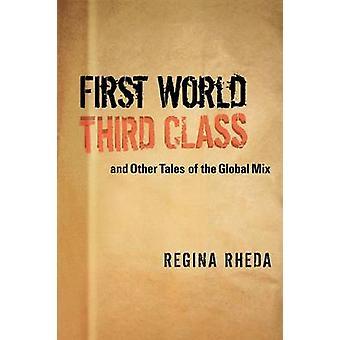Erste Welt dritte Klasse und andere Geschichten des globalen Mix von Regina R