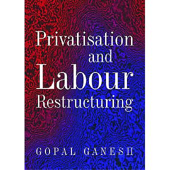 Privatisation and Labour Restructuring by Ganesh Gopal - 978817188634