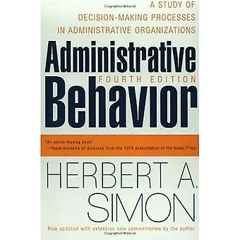 Administrative Behavior: A Study of Decision-making Processes in Administrative Organisations