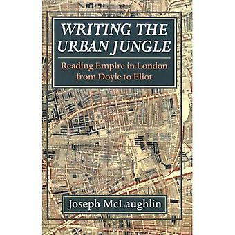 Writing the Urban Jungle: Reading Empire in London from Doyle to Eliot