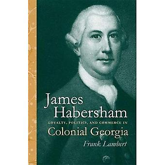 James Habersham: Loyalty, Politics, and Commerce in Colonial Georgia