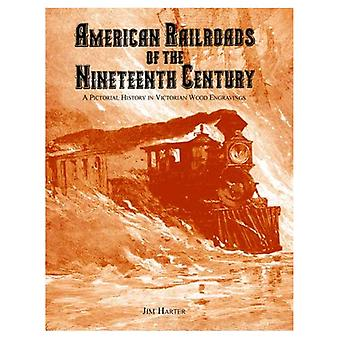 American Railroads of the Nineteenth Century A Pictorial History in Victorian Wood Engravings