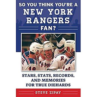 So You Think You're a New� York Rangers Fan?: Stars, Stats, Records, and Memories for True Diehards (So You Think You're a Team Fan)