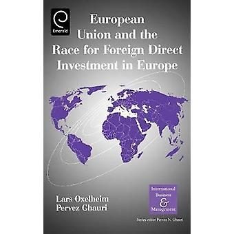European Union and the Race for Foreign Direct Investment in Europe by Oxelheim & Lars