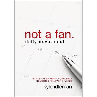 Kein Fan tägliche Andacht 75 Tage, immer ein völlig engagierte Anhänger von Jesus von Idleman & Kyle