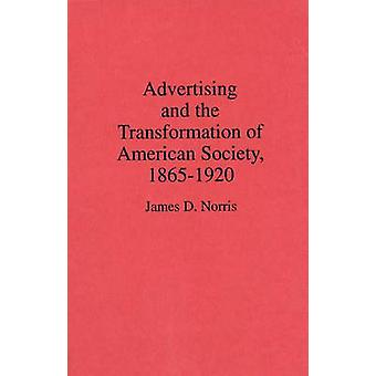Advertising and the Transformation of American Society 18651920 by Norris & James D.