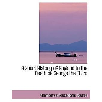 A Short History of England to the Death of George the Third by Course & Chamberss Educationa