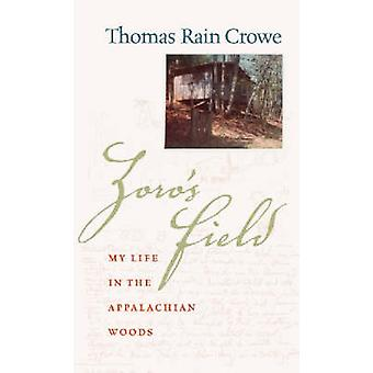 Zoros Field My Life in the Appalachian Woods by Crowe & Thomas Rain