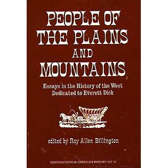 Gente delle pianure e montagne saggi nella storia dell'Occidente dedicato a Everett Dick di Billington & Ray Allen