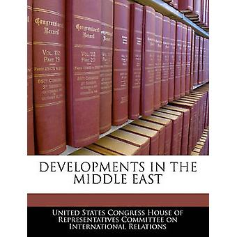 Developments In The Middle East by United States Congress House of Represen