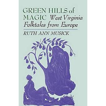 Green Hills of Magic West Virginia Folktales from Europe by Musick & Ruth Ann