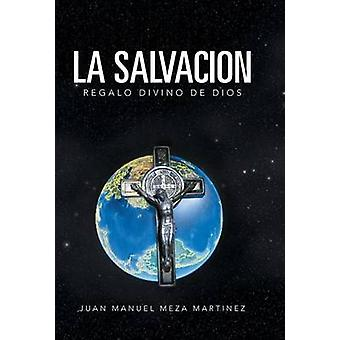 La Salvacion Regalo Divino de Dios von Martinez & Juan Manuel Meza