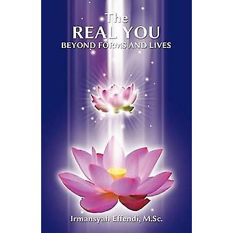 The Real You Beyond Forms and Lives by Effendi M. Sc & Irmansyah