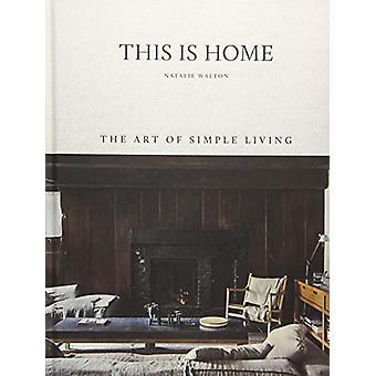 Detta är hem - konsten att enkelt leva av Natalie Walton - 9781743793