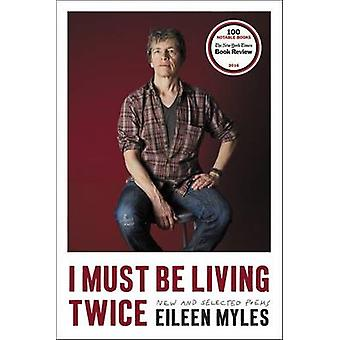 I Must Be Living Twice - New and Selected Poems by Eileen Myles - 9780