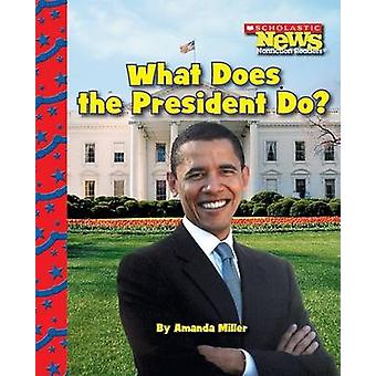 What Does the President Do? by Amanda Miller - 9780531224250 Book