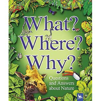 What? Where? Why? - Questions and Answers About Nature by Jim Bruce -