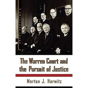 The Warren Court and the Pursuit of Justice by Morton J Horwitz - 978