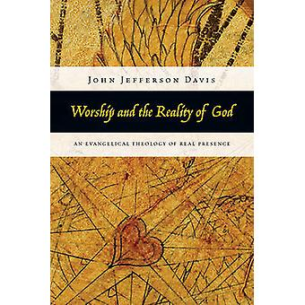 Worship and the Reality of God - An Evangelical Theology of Real Prese