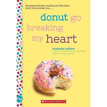 Donut Go Breaking My Heart by Suzanne Nelson - 9781338137422 Book