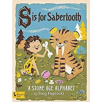 S is for Sabertooth - A Stone Age Alphabet by Greg Paprocki - 97814236