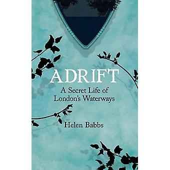 Adrift - A Secret Life of London's Waterways by Helen Babbs - 97818483