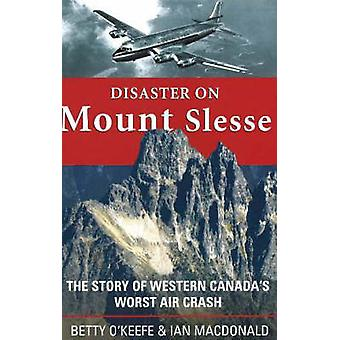 Disaster on Mount Slesse - The Story of Western Canada's Worst Air Cra