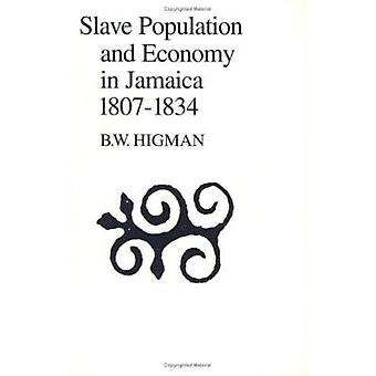 Slave Population and Economy in Jamaica 1807-1834 by Higman - 9789766