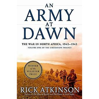 An Army at Dawn - The War in North Africa - 1942-1943 by Rick Atkinson