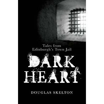 Dark Heart - Tales from Edinburgh's Town Jail by Douglas Skelton - 978