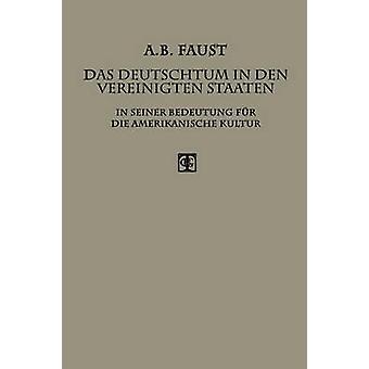 Das Deutschtum in Den Vereinigten Staaten In Seiner Bedeutung Fur Die Amerikanische Kultur by Faust & Albert B.