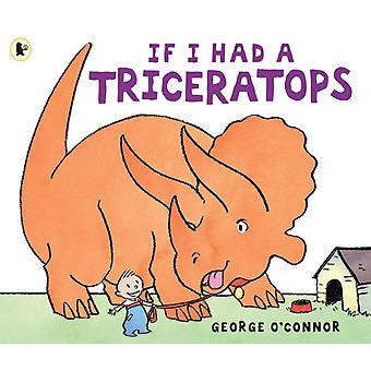 If I Had a Triceratops (Paperback) by O'Connor George O'Connor George