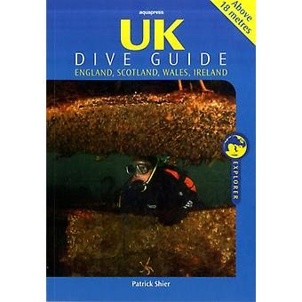 UK Dive Guide: Diving Guide to England Ireland Scotland and Wales (Explorer) (Paperback) by Shier Patrick Davey Christopher Mark Evans Mark Richard