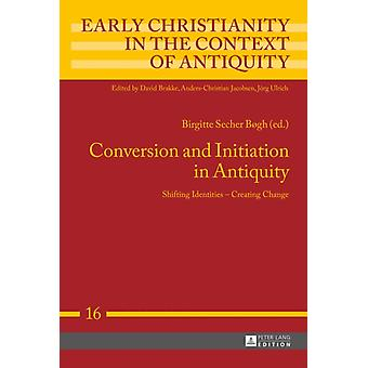 Conversion and Initiation in Antiquity: Shifting Identities - Creating Change (Early Christianity in the Context of Antiquity) (Hardcover) by Bogh Birgitte Secher