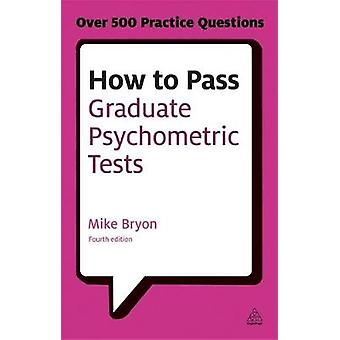 How to Pass Graduate Psychometric Tests by Mike Bryon