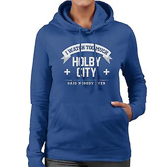 I Watch Too Much Holby City Said Nobody Ever Text Women's Hooded Sweatshirt