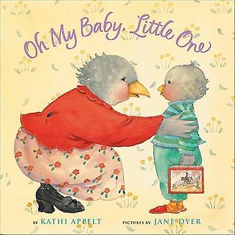Åh min Baby - lilla barn av Kathi Appelt - Jane Dyer - 9780152060312 B