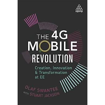 The 4G Mobile Revolution - Creation - Innovation and Transformation at