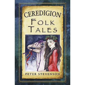 Ceredigion Folk Tales by Peter Stevenson - 9780752486444 Book