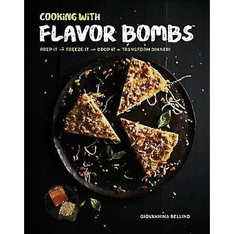 Cooking with Flavor Bombs - Prep It - Freeze It - Drop It . . . Transf