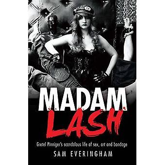 Madam Lash - Gretel Pinniger's Scandalous Life of Sex - Art and Bondag
