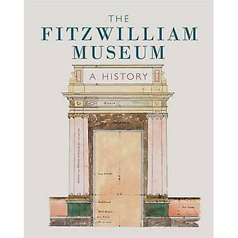 The Fitzwilliam Museum - A History by Lucilla Burn - 9781781300343 Book
