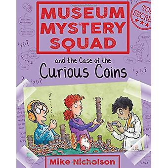 Museum Mystery Squad and the Case of the Curious Coins by Mike Nichol