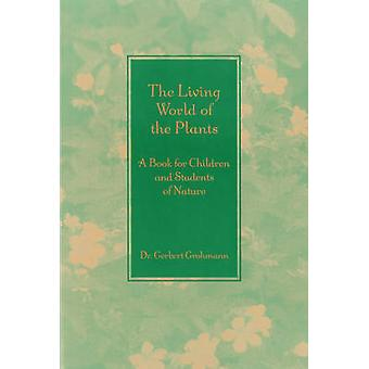 The Living World of the Plants - A Book for Children and Students of N