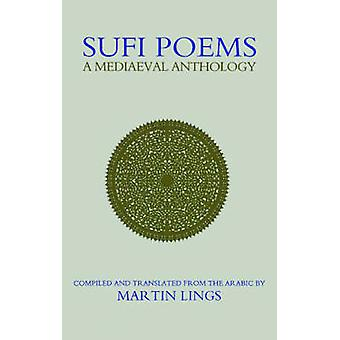Sufi Poems - A Mediaeval Anthology by Martin Lings - 9781903682173 Book