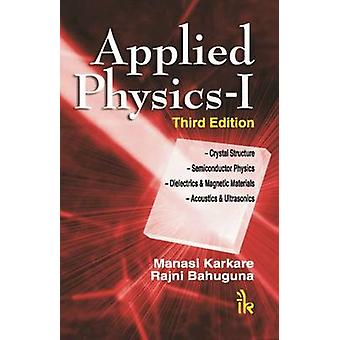 Applied Physics - Volume I (3rd Revised edition) by Manasi Karkare - R