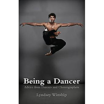 Being a Dancer - Advice from Dancers and Choreographers by Lyndsey Win