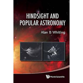 Hindsight and Popular Astronomy by Alan B. Whiting - 9789814307918 Bo