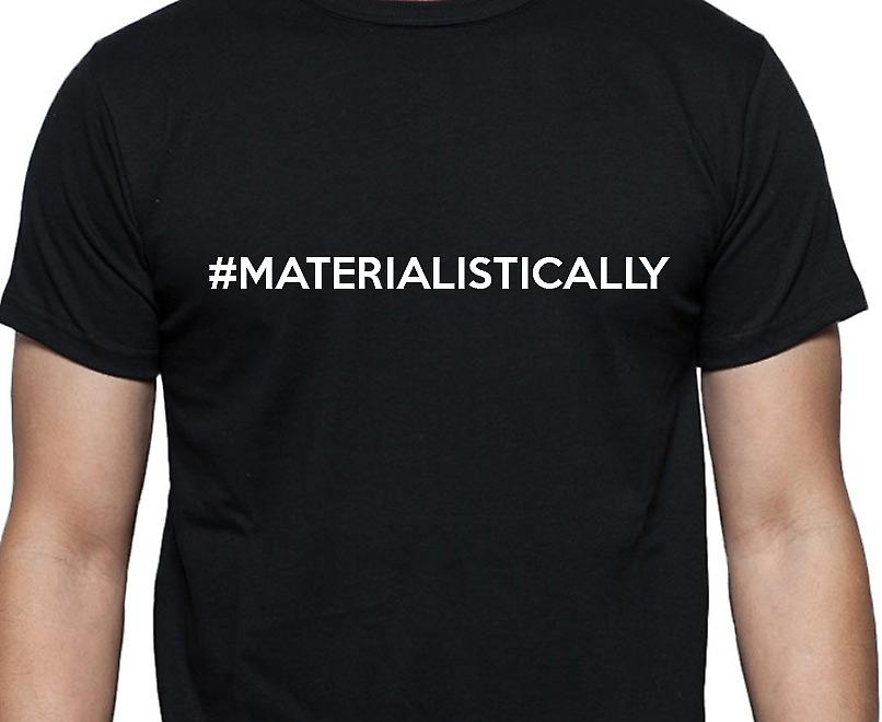 #Materialistically Hashag Materialistically Black Hand Printed T shirt